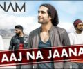 Aaj Na Jaana Lyrics Song – Sanam