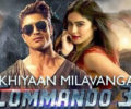 AKHIYAAN MILAVANGA LYRICS Song – Commando 3